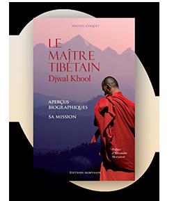 Le Maître Tibétain Djawl Kool-Aperçus biographiques – Sa Mission