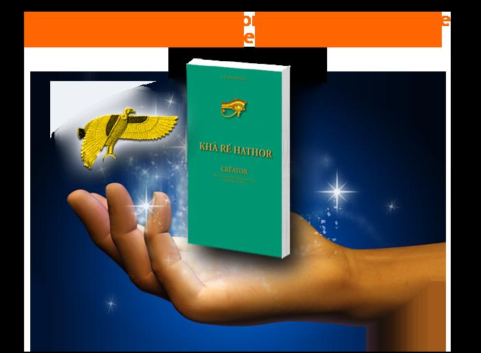 Khâ-Ré-Hathor ou comment changer sa vie par la Magie Divine